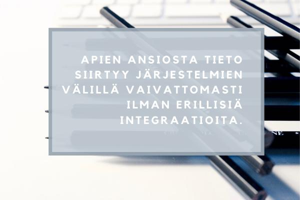 APIen ansiosta tieto siirtyy järjestelmien välillä vaivattomasti ilman erillisiä integraatioita.